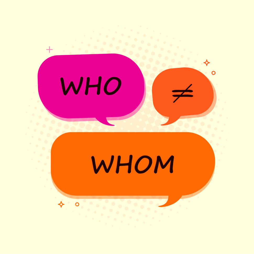Who or Whom? These pronouns are not the same. Let's see how they're different and when to use each one correctly | <a href=https://www.shutterstock.com/g/sprymoon target=_blank rel=nofollow noopener noreferrer>Luna 2631</a> - <a href=https://www.shutterstock.com/image-vector/use-proper-english-grammar-words-who-1144649750 target=_blank rel=nofollow noopener noreferrer>Shutterstock.com</a> <a href=https://www.shutterstock.com/license target=_blank rel=nofollow noopener noreferrer>License</a>