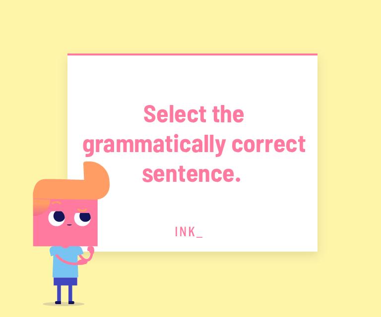 Sélectionnez la phrase grammaticalement correcte.