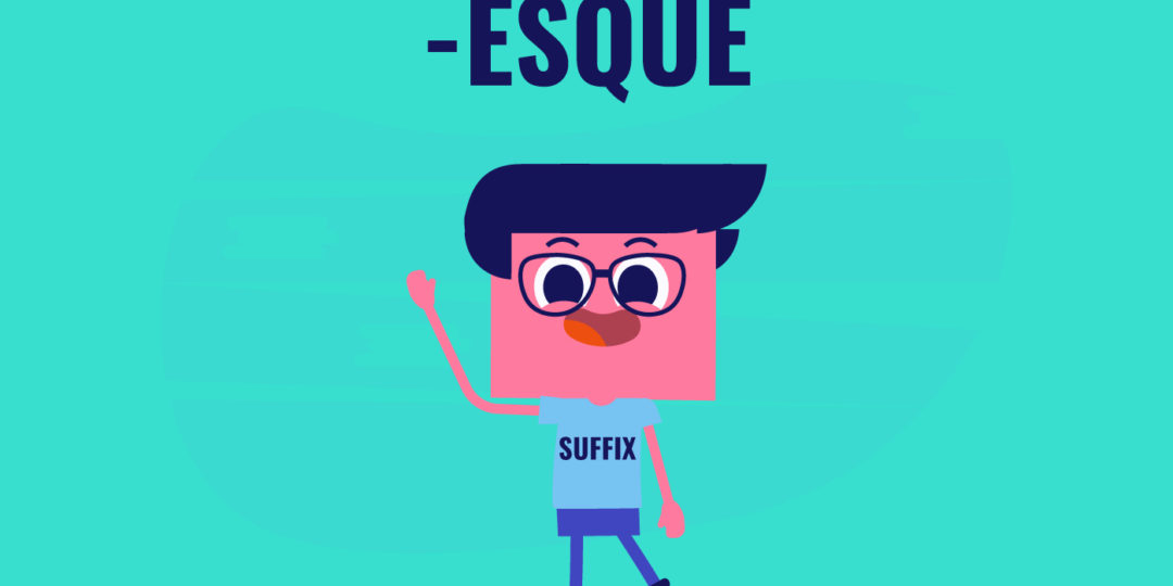 Esque is an adjective suffix, which means resembling, similar to, reminiscent of, in the style of, or having a quality of.